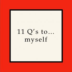 11 Q's to myself